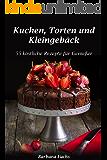 Kuchen, Torten und Kleingebäck - 55 köstliche Rezepte für Genießer