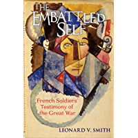 The Embattled Self: French Soldiers' Testimony of the Great War (English Edition)
