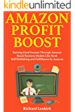 Amazon Profit Boost: Earning Good Income Through Amazon Based Business Models Like Book Self-Publishing and Fulfillment by Amazon