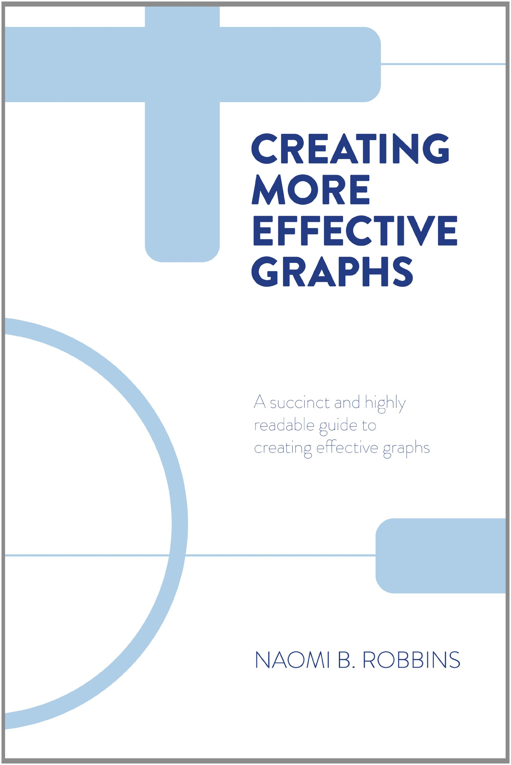 Creating More Effective Graphs Naomi B Robbins 9780985911126 Amazon Books
