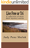 Live Free or Tri: A collection of three short mystery stories