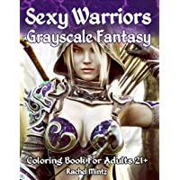 Sexy Warriors Fantasy Grayscale Coloring Book For Adults 21+: 56 Pages! 28 Most Alluring Elf Women In Minimal Exotic…