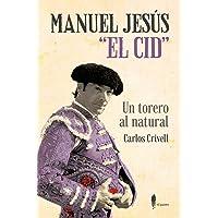 """Manuel Jesús """"El Cid"""", un torero al natural:"""