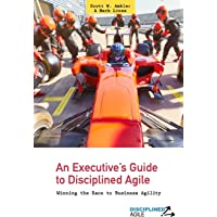 An Executive's Guide to Disciplined Agile: Winning the Race to Business Agility: Volume 1