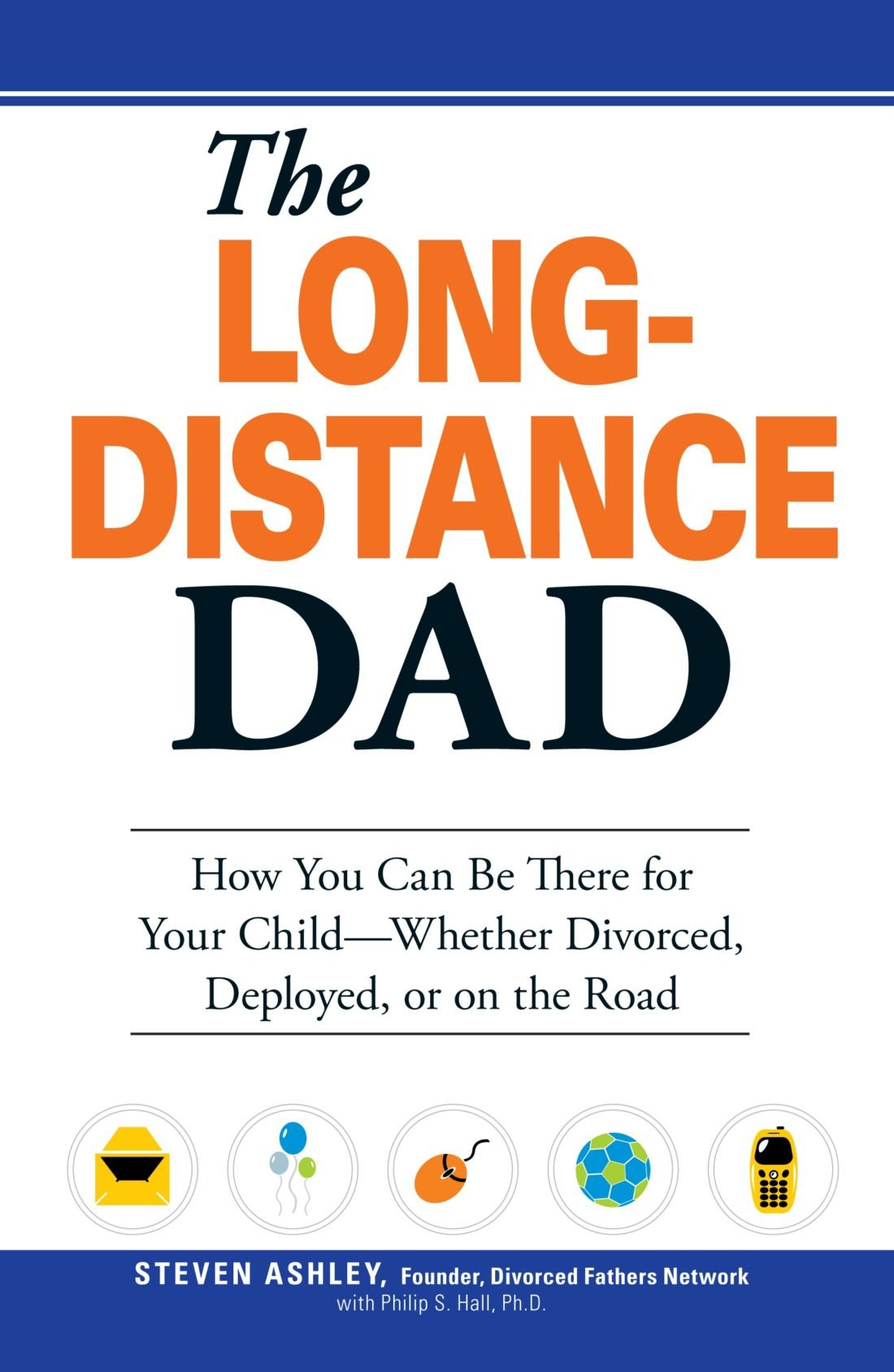 The Long-Distance Dad: How You Can Be There for Your Child-Whether  Divorced, Deployed, or On-the road.: Steven Ashley: 9781598694413:  Amazon.com: Books