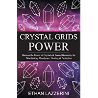 Crystal Grids Power: Harness the Power of Crystals & Sacred Geometry for Manifesting Abundance, Healing & Protection