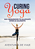 Curing Yoga: 100+ Healing Yoga Sequences to Alleviate Over 50 Ailments (Survival Fitness)