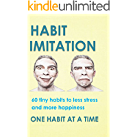 Habit Imitation: 60 tiny habits to less stress, more happiness and productive work