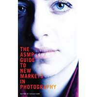 The ASMP Guide to New Markets in Photography