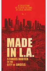 Made in L.A.: Stories Rooted in the City of Angels (Made in L.A. Fiction Anthology) (Volume 1) Paperback