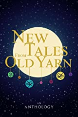 New Tales From Old Yarn: Fairy Tales and Myths, Rewritten and Re-imagined by Writers on Tumblr Kindle Edition