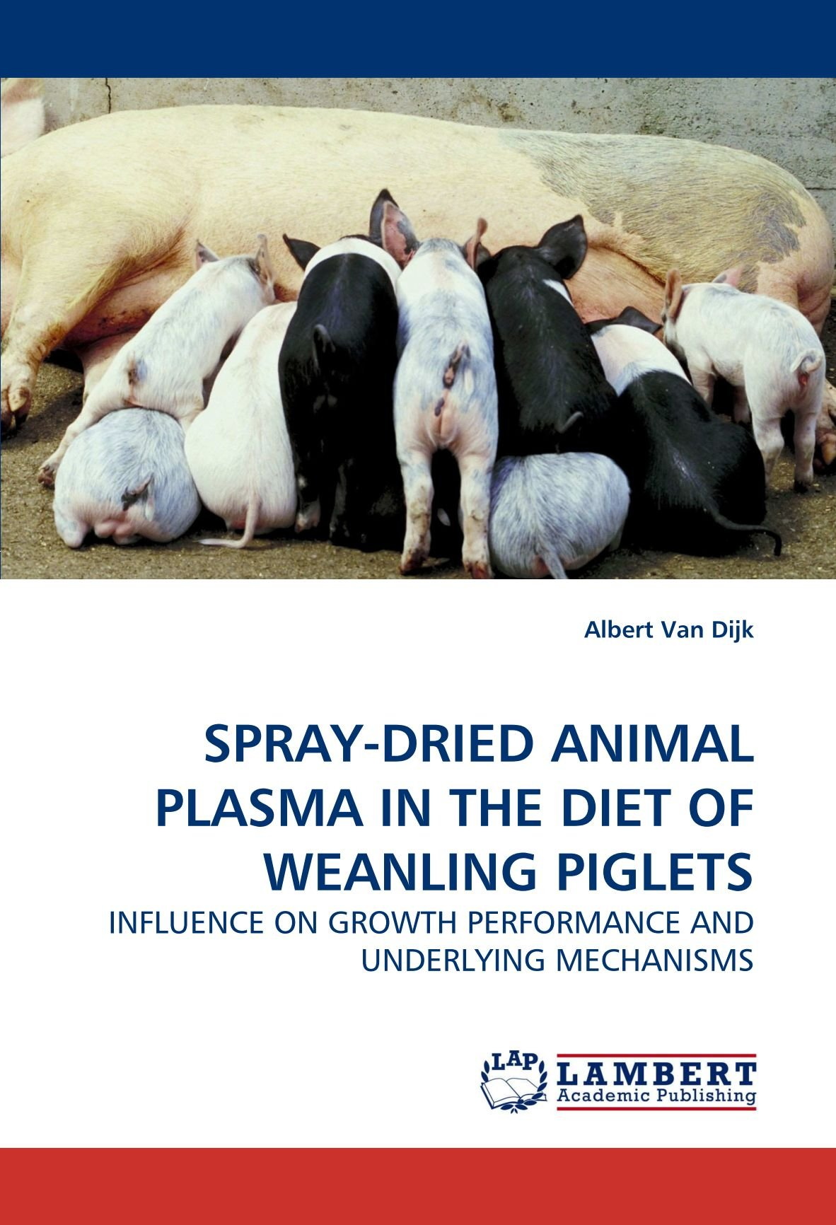 SPRAY-DRIED ANIMAL PLASMA IN THE DIET OF WEANLING PIGLETS: INFLUENCE ON GROWTH PERFORMANCE AND UNDERLYING MECHANISMS pdf