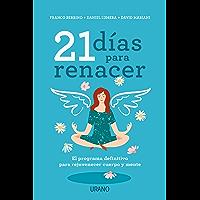 21 días para renacer: El programa definitivo para rejuvenecer cuerpo y mente (Crecimiento personal) (Spanish Edition)