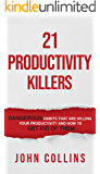 21 Productivity Killers : Dangerous Habits That Are Killing Your Productivity and How to Get Rid of Them