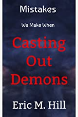 Mistakes We Make When Casting Out Demons: Spiritual Warfare Ministry Kindle Edition