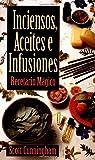 Inciensos, Aceites, e Infusiones: Recetario mágico (Spanish Edition)