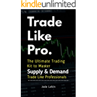 Trade Like Pro. The Ultimate Trading Kit to Master Supply & Demand: Trade Like Professionals
