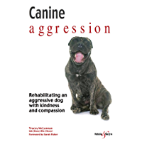 Canine aggression : Rehabilitating an aggressive dog with kindness and compassion (English Edition)