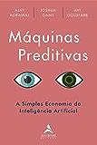 Máquinas Preditivas: A simples economia da inteligência artificial