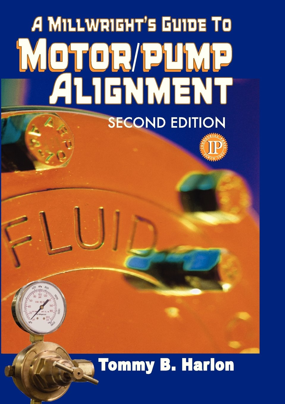 MILLWRIGHTS GUIDE TO MOTOR PUMP ALIGNMENT (POD): Tommy B. Harlon:  9780831102258: Books - Amazon.ca