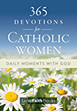 365 Devotions for Catholic Women: Daily Moments with God