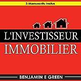 L'Investisseur Immobilier: 3 Manuscrits Inclus