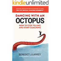 Dancing with an Octopus - How to stop telling and start coaching