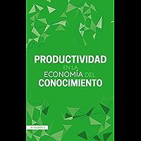 Productividad en la Economía del Conocimiento (Spanish Edition)