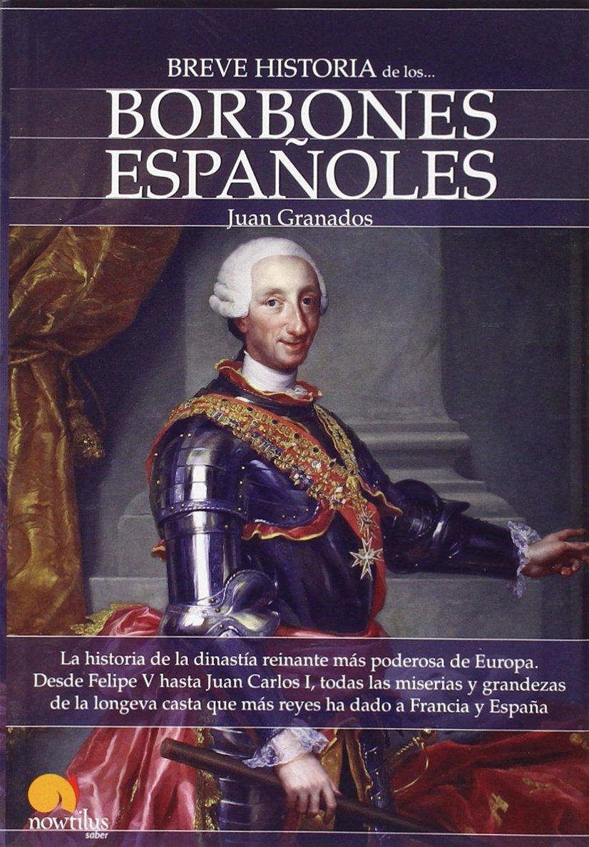 Breve historia de los Borbones españoles: Amazon.es: Granados Loureda, Juan Antonio: Libros