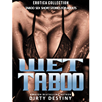 Wet Taboo Sex Short Stories - Erotica Collection: For Adults Explicit Rough Story Bundle , Lonely Wife, Family, Menage, First Time Virgins And More (English Edition)