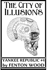 The City of Illusions (Yankee Republic Book 4) Kindle Edition