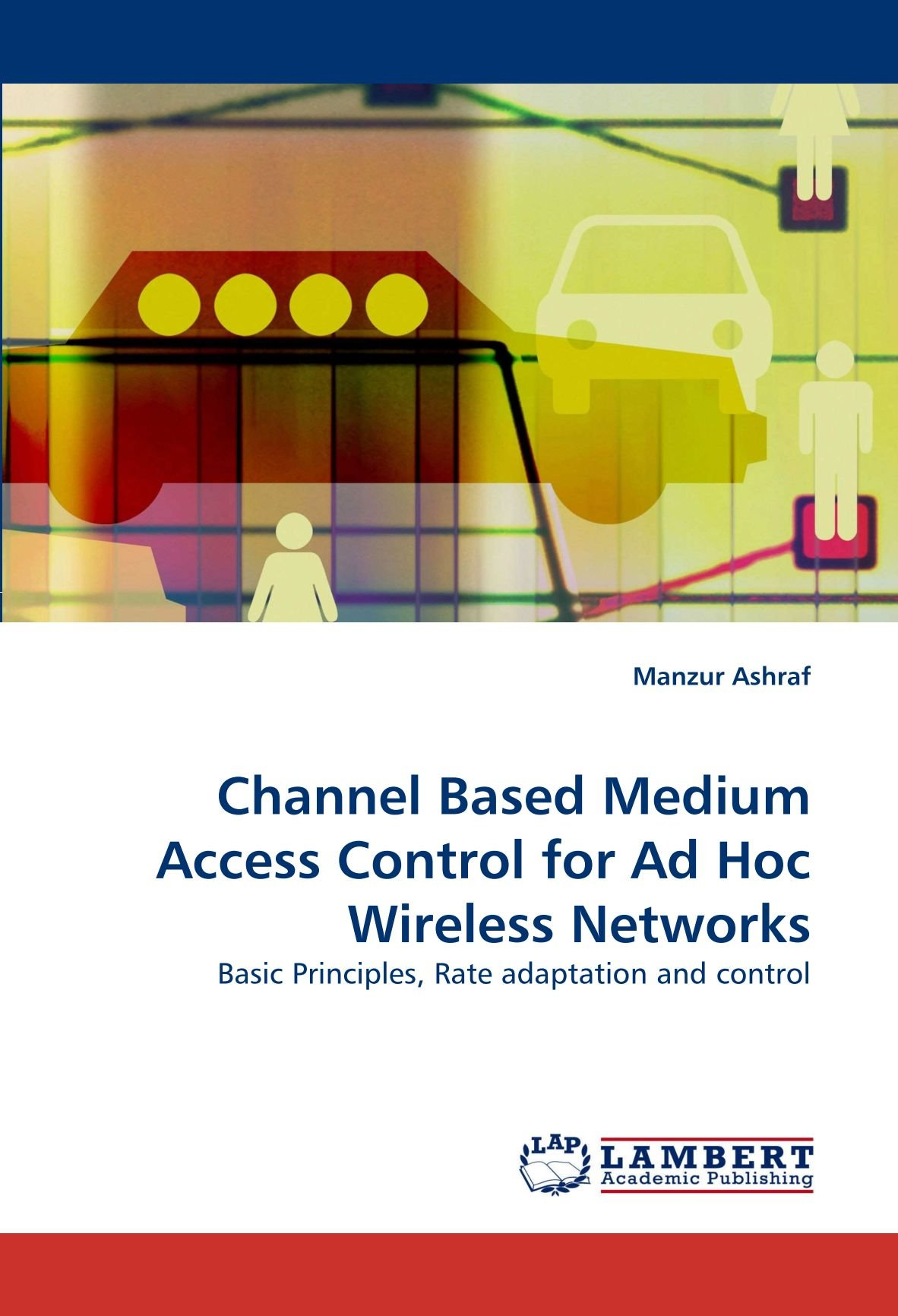 Channel Based Medium Access Control for Ad Hoc Wireless Networks: Basic Principles, Rate adaptation and control ebook