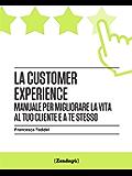 La customer experience: Manuale per migliorare la vita al tuo cliente e a te stesso (I Prof)