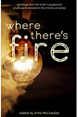 Where There's Fire: Anthology from The Writer's Playground Kindle Edition