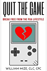 Quit The Game: Breaking Free From The Pick-Up Artist Lifestyle Kindle Edition
