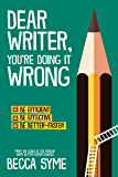 Dear Writer, You're Doing It Wrong (QuitBooks for Writers Book 3)