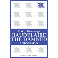 Baudelaire the Damned: A Biography (Bloomsbury Reader)