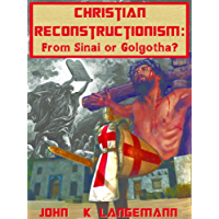 Christian Reconstructionism: From Sinai or Golgotha? (English Edition)