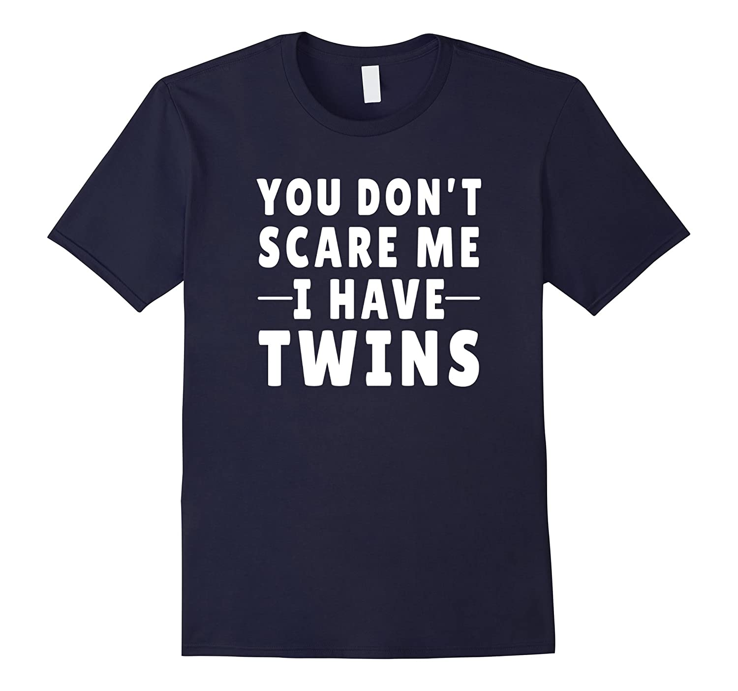 You Dont Scare Me I Have Twins T-Shirt-BN