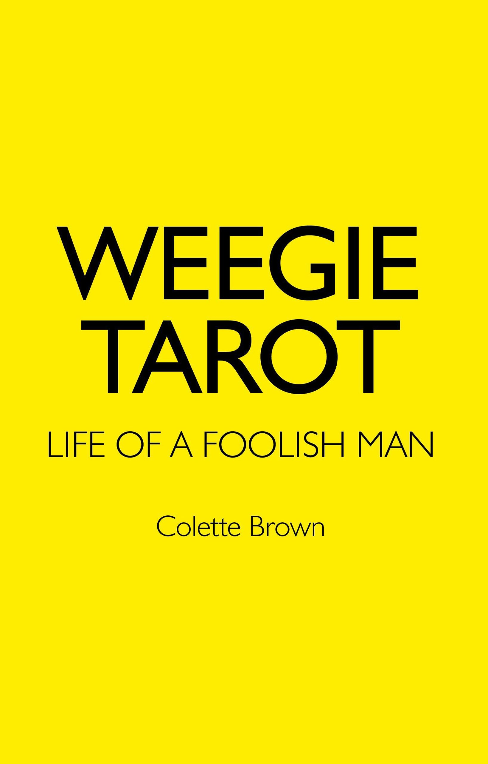 Weegie Tarot Life Of A Foolish Man Colette Brown 9781780992679