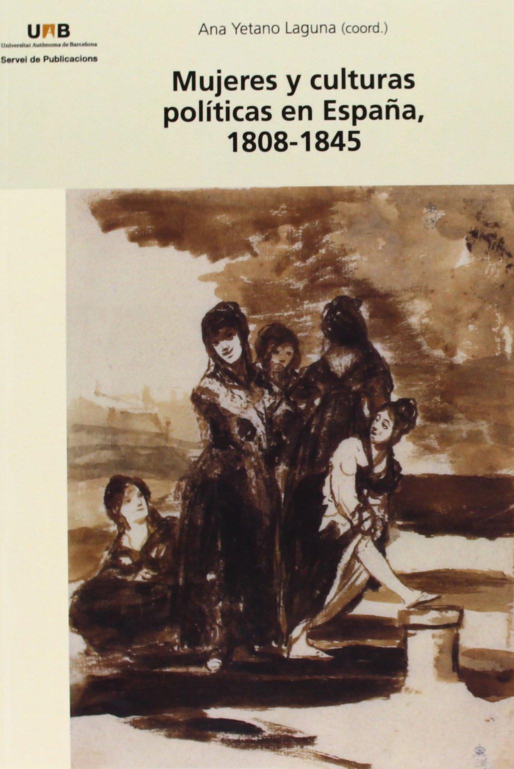 Mujeres y culturas polticas en Espa–a, 1808-1845: Amazon.es: Yetano Laguna, Ana: Libros