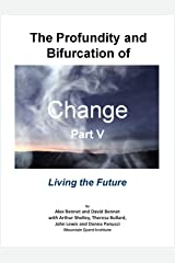 The Profundity and Bifurcation of Change Part V: Living the Future: The Intelligent Social Change Journey Kindle Edition