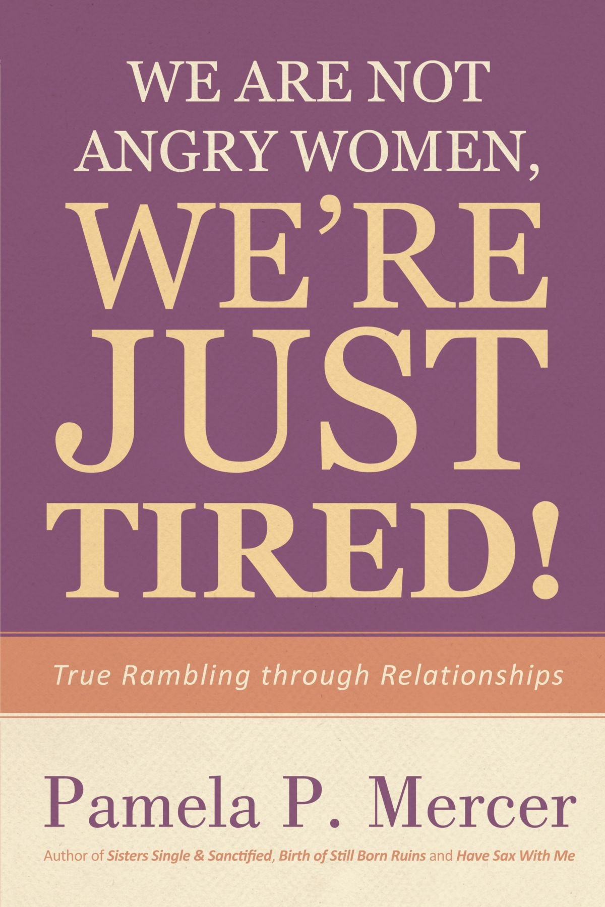 Read Online We Are Not Angry Women, We're Just Tired!: True Rambling through Relationships pdf