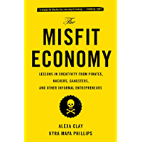 The Misfit Economy: Lessons in Creativity from Pirates, Hackers, Gangsters and Other Informal Entrepreneurs (English Edition)