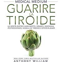 Guarire la tiroide. La verità sulle malattie di Hashimoto e Graves, su insonnia, ipotiroidismo, noduli e virus di Epstein-Barr