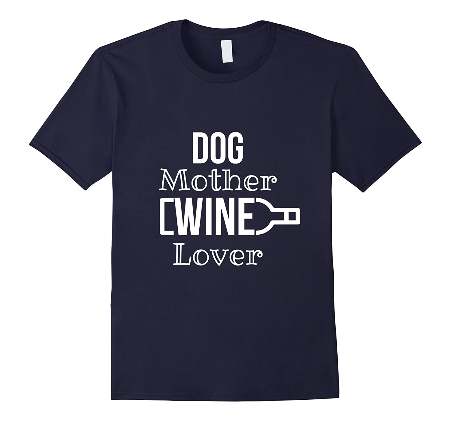 Dog Mother Wine Lover T-Shirt - Funny Dog Mom Drinking Shirt-ANZ