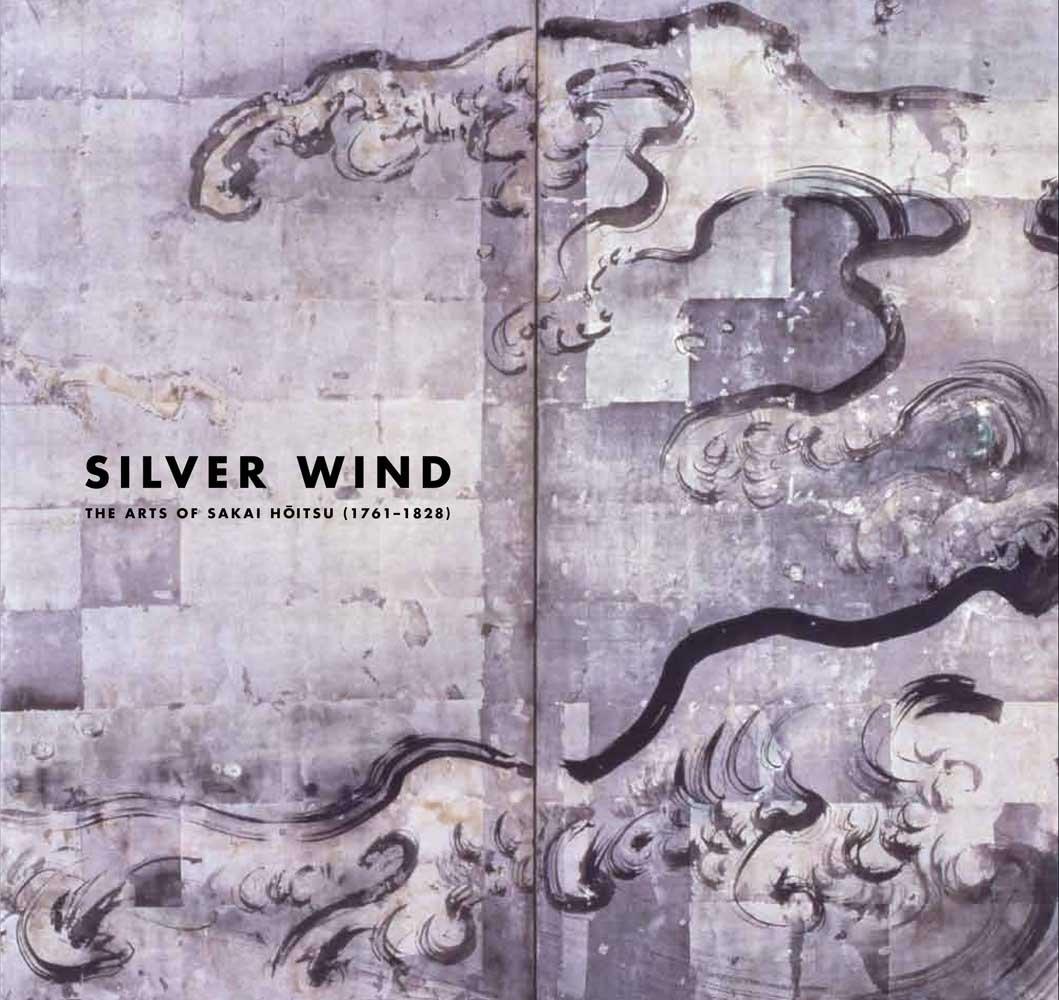 Silver Wind  The Arts Of Sakai Hoitsu  1761 1828