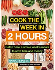 Cook The Week in 2 Hours: Batch cook a whole week's meals to save time and money