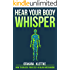 Hear Your Body Whisper: How to Unlock Your Self-Healing Mechanism