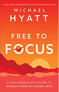 Image result for #5: Free to Focus: A Total Productivity System to Achieve More by Doing Less — by Michael Hyatt